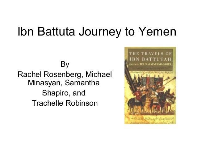 Ibn Battuta Journey to Yemen By Rachel Rosenberg, Michael Minasyan, Samantha Shapiro, and Trachelle Robinson