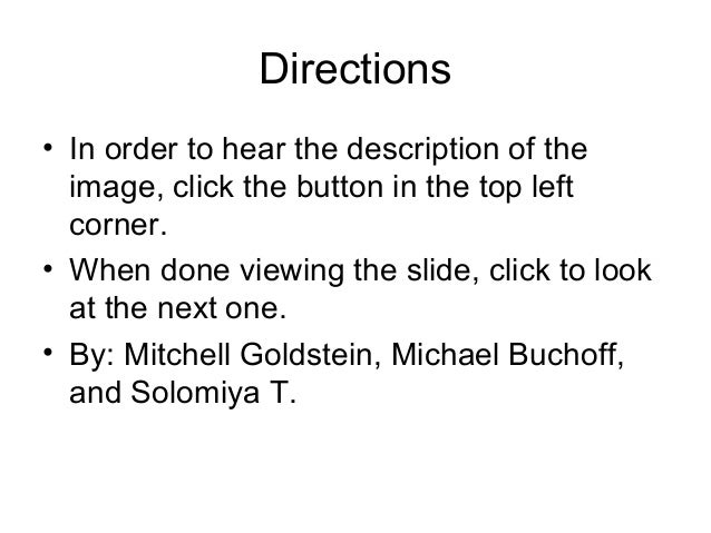 Directions • In order to hear the description of the image, click the button in the top left corner. • When done viewing t...