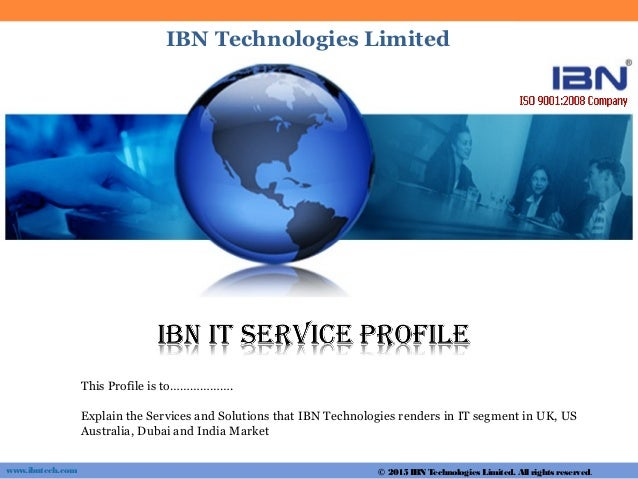 www.ibntech.com This Profile is to………………. Explain the Services and Solutions that IBN Technologies renders in IT segment i...