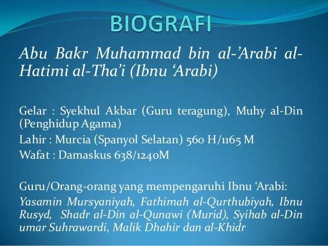 Abu Bakr Muhammad bin al-'Arabi al- Hatimi al-Tha'i (Ibnu 'Arabi) Gelar : Syekhul Akbar (Guru teragung), Muhy al-Din (Peng...