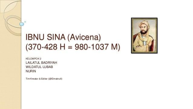IBNU SINA (Avicena)(370-428 H = 980-1037 M)KELOMPOK 2LAILATUL BADRIYAHWILDATUL LUBABNURINTim Kreator & Editor (@Elmakrufi)
