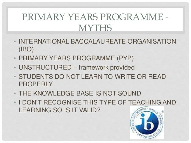 PRIMARY YEARS PROGRAMME - MYTHS • INTERNATIONAL BACCALAUREATE ORGANISATION (IBO) • PRIMARY YEARS PROGRAMME (PYP) • UNSTRUC...