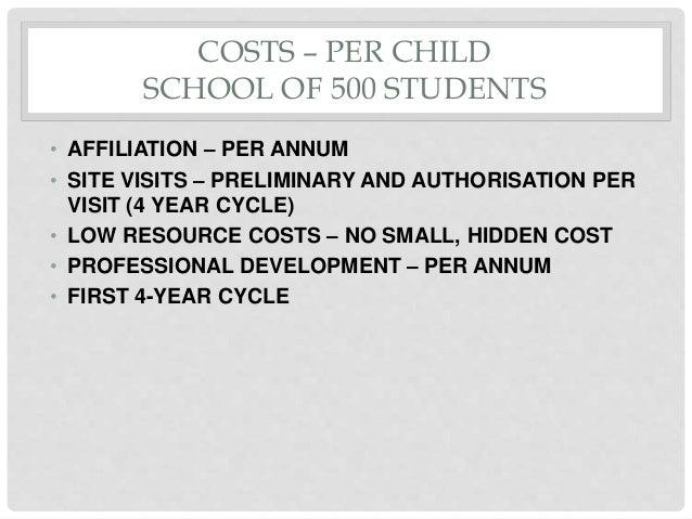 COSTS – PER CHILD SCHOOL OF 500 STUDENTS • AFFILIATION – PER ANNUM • SITE VISITS – PRELIMINARY AND AUTHORISATION PER VISIT...