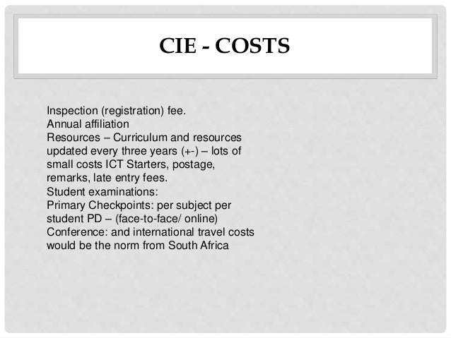 CIE - COSTS Inspection (registration) fee. Annual affiliation Resources – Curriculum and resources updated every three yea...