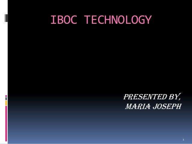 IBOC TECHNOLOGY          PRESENTED BY,          MARIA JOSEPH                          1