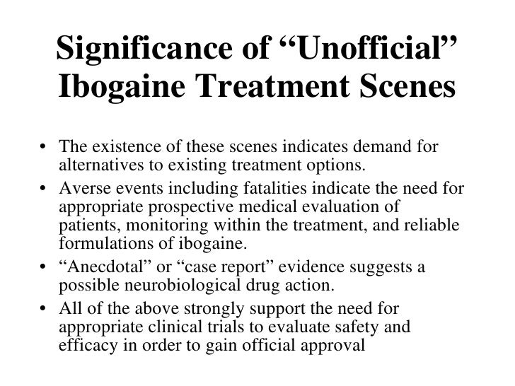 """Significance of """"Unofficial"""" Ibogaine Treatment Scenes <ul><li>The existence of these scenes indicates demand for alternat..."""