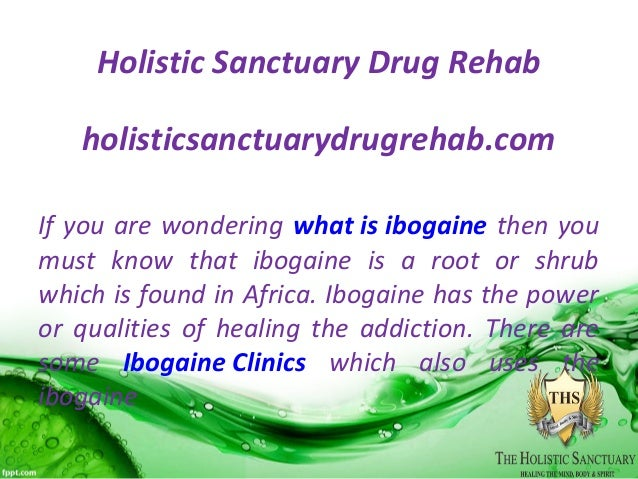 Holistic Sanctuary Drug Rehab holisticsanctuarydrugrehab.com If you are wondering what is ibogaine then you must know that...