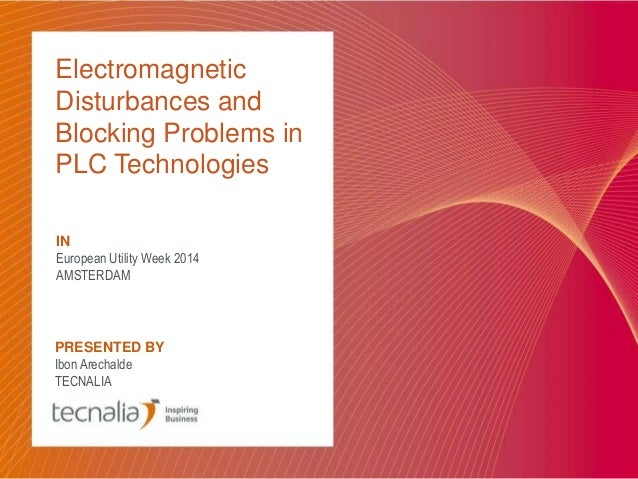 Electromagnetic  Disturbances and  Blocking Problems in  PLC Technologies  IN  European Utility Week 2014  AMSTERDAM  PRES...