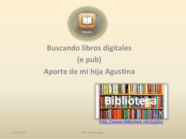 Buscando libros digitales                      (e pub)             Aporte de mi hija Agustina                             ...