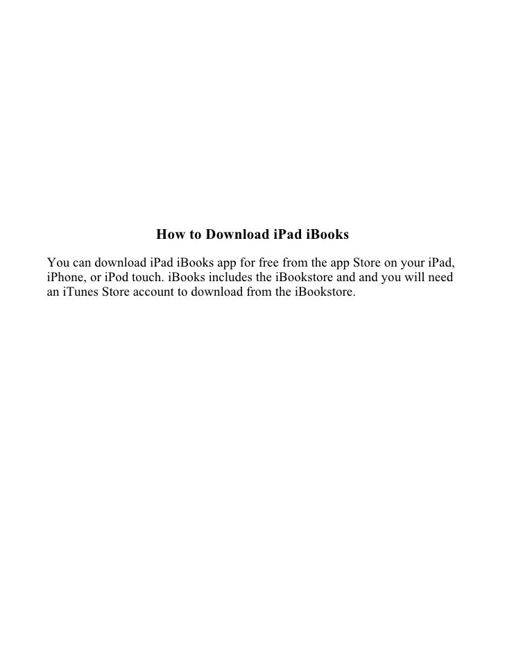 How to Download iPad iBooks You can download iPad iBooks app for free from the app Store on your iPad, iPhone, or iPod tou...