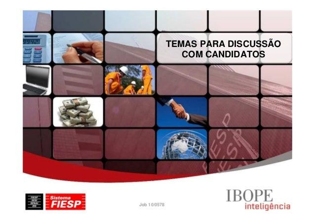 Job 10/0578 TEMAS PARA DISCUSSÃO COM CANDIDATOS