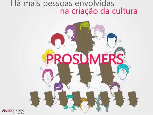 Há mais pessoas envolvidas na criação da cultura PROSUMERS