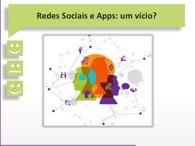 Redes Sociais e Apps: um vício?