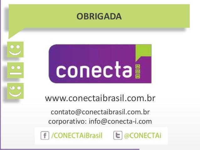OBRIGADA www.conectaibrasil.com.br contato@conectaibrasil.com.br corporativo: info@conecta-i.com