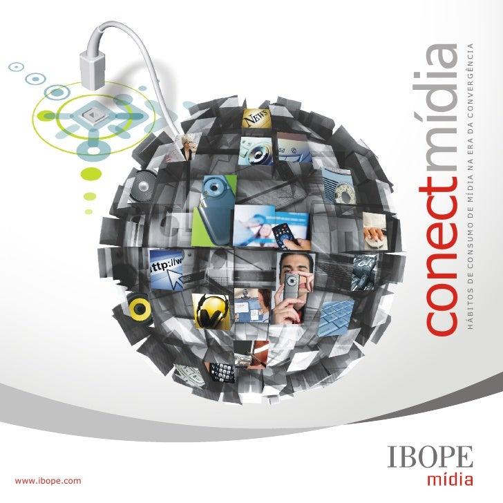 www.ibope.com                 conectmídia                 HÁBITOS DE CONSUMO DE MÍDIA NA ERA DA CONVERGÊNCIA