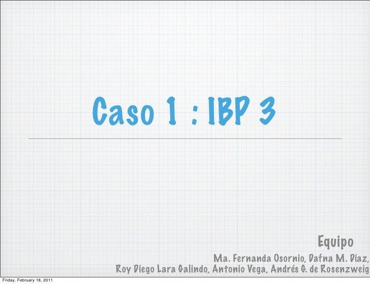 Caso 1 : IBP 3                                                                             Equipo                         ...