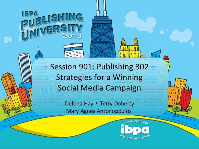 – Session 901: Publishing 302 –Strategies for a WinningSocial Media CampaignDeltina Hay Terry Doherty▪Mary Agnes Antonopou...