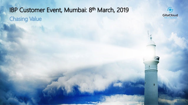 1© 2018 GitaCloud, Inc. All Rights Reserved. IBP Customer Event, Mumbai: 8th March, 2019 Chasing Value