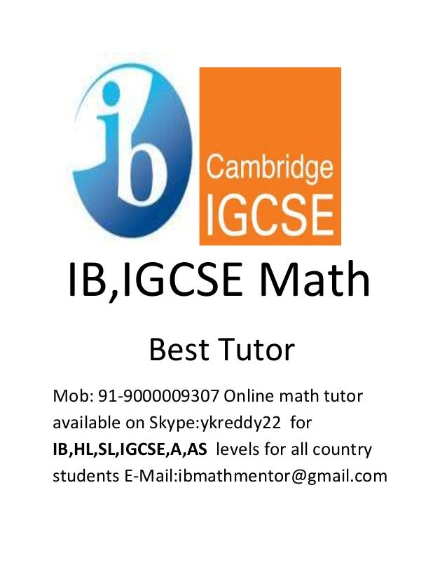 IB,IGCSE Math Best Tutor Mob: 91-9000009307 Online math tutor available on Skype:ykreddy22 for IB,HL,SL,IGCSE,A,AS levels ...