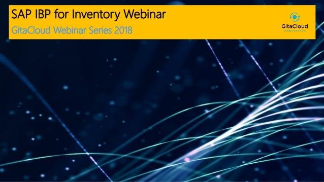 1© 2018 GitaCloud, Inc. All Rights Reserved. SAP IBP for Inventory Webinar GitaCloud Webinar Series 2018