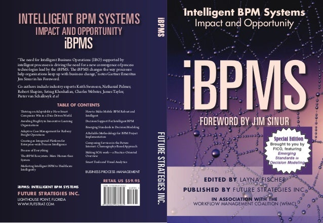 iBPMSFOREWORD BY JIM SINUR Intelligent BPM Systems Impact and Opportunity EDITED BY LAYNA FISCHER PUBLISHED BY FUTURE STRA...