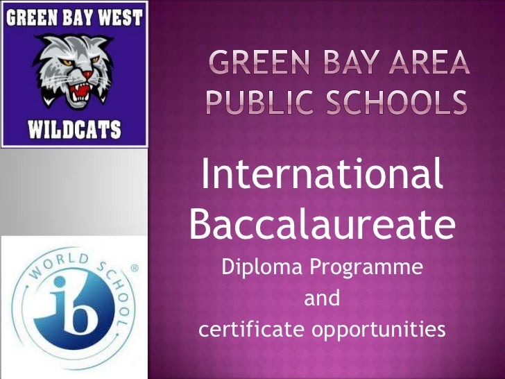 InternationalBaccalaureate  Diploma Programme           andcertificate opportunities