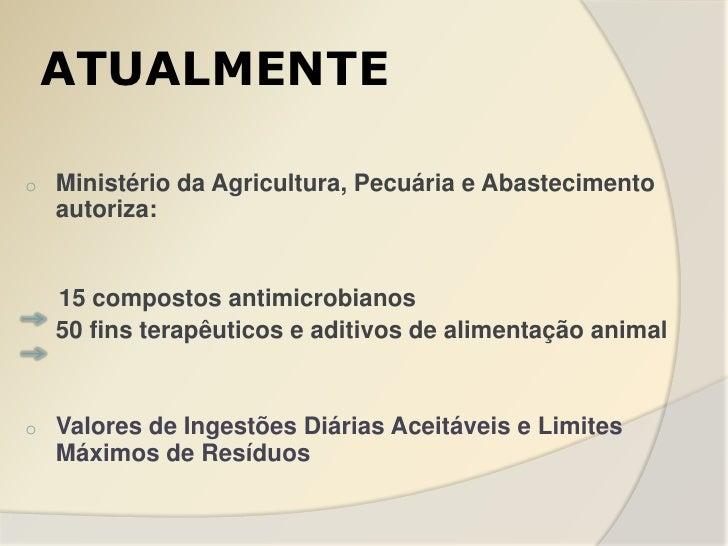ATUALMENTEo   Ministério da Agricultura, Pecuária e Abastecimento    autoriza:    15 compostos antimicrobianos    50 fins ...