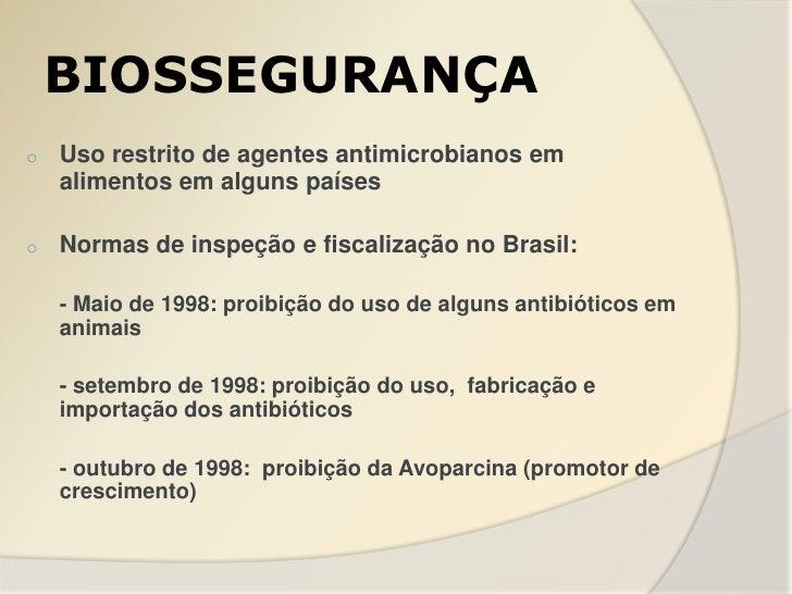 BIOSSEGURANÇAo   Uso restrito de agentes antimicrobianos em    alimentos em alguns paíseso   Normas de inspeção e fiscaliz...