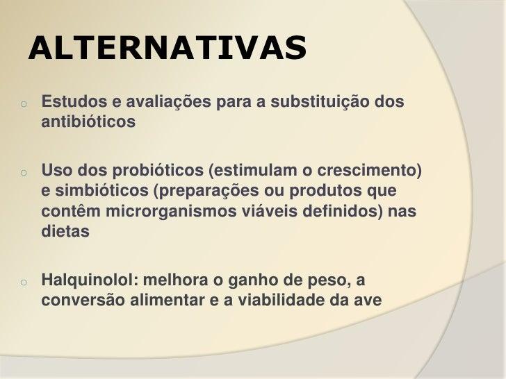 ALTERNATIVASo   Estudos e avaliações para a substituição dos    antibióticoso   Uso dos probióticos (estimulam o crescimen...