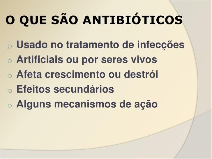 O QUE SÃO ANTIBIÓTICOSo   Usado no tratamento de infecçõeso   Artificiais ou por seres vivoso   Afeta crescimento ou destr...