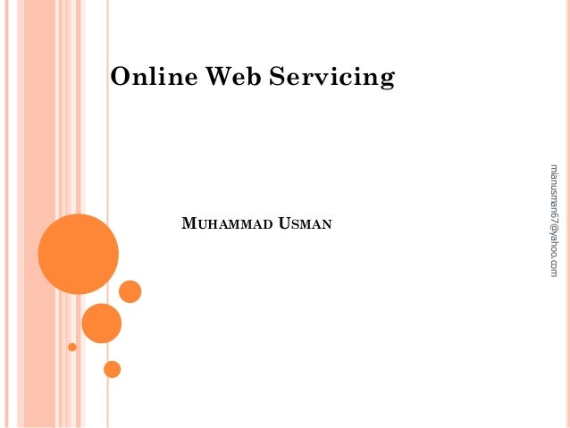 MUHAMMAD USMAN Online Web Servicing mianusman67@yahoo.com