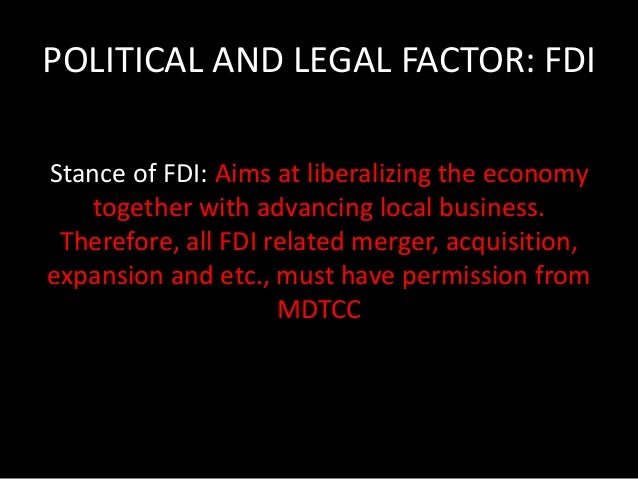 POLITICAL AND LEGAL FACTOR: FDI  • Ownership: Malaysian must own 30% of stake for first 3 years of  incorporation  • Workf...