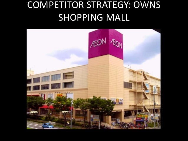 COMPETITOR STRATEGY: OWNS  SHOPPING MALL