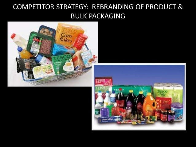 COMPETITOR STRATEGY: REBRANDING OF PRODUCT &  BULK PACKAGING