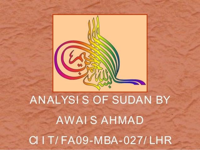 ANALYSI S OF SUDAN BY    AWAI S AHMADCI I T/ FA09-MBA-027/ LHR