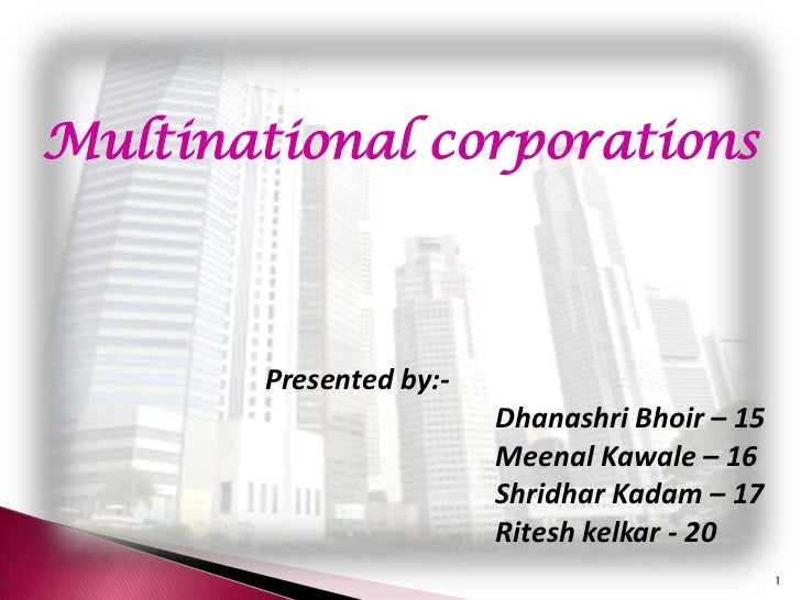 Multinational corporations        Presented by:-                         Dhanashri Bhoir – 15                         Meen...