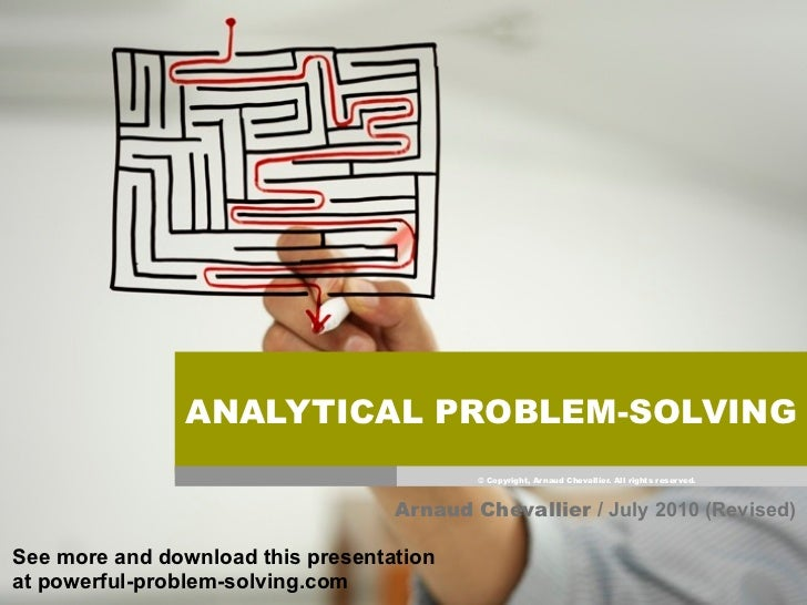ANALYTICAL PROBLEM-SOLVING                                             © Copyright, Arnaud Chevallier. All rights reserved...
