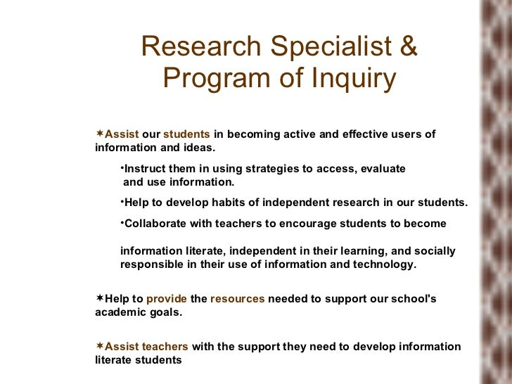 Research Specialist & Program of Inquiry <ul><li>Assist  our  students  in becoming active and effective users of informat...
