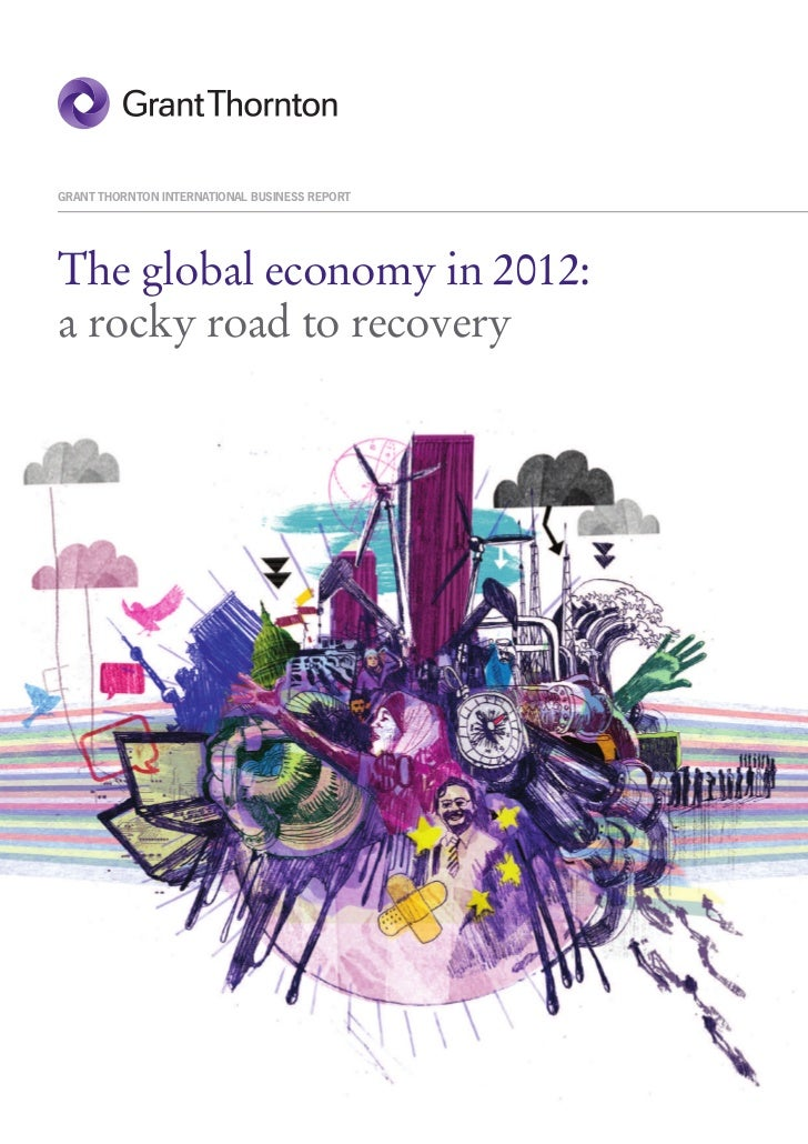 GRANT THORNTON INTERNATIONAL BUSINESS REPORTThe global economy in 2012:a rocky road to recovery