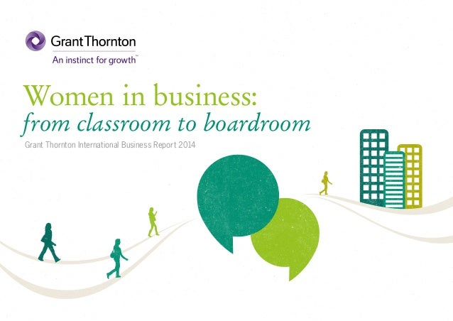 Women in business:  from classroom to boardroom Grant Thornton International Business Report 2014