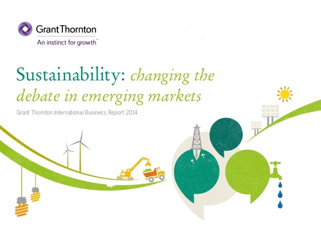 Sustainability: changing the  debate in emerging markets  Grant Thornton International Business Report 2014