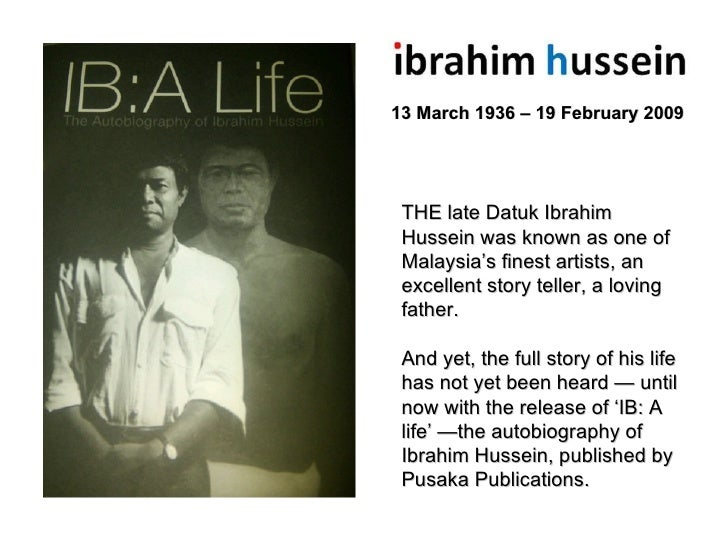 13 March 1936 – 19 February 2009 THE late Datuk Ibrahim Hussein was known as one of Malaysia's finest artists, an excellen...