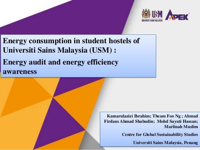 Energy consumption in student hostels of Universiti Sains Malaysia (USM) : Energy audit and energy efficiency awareness Ka...