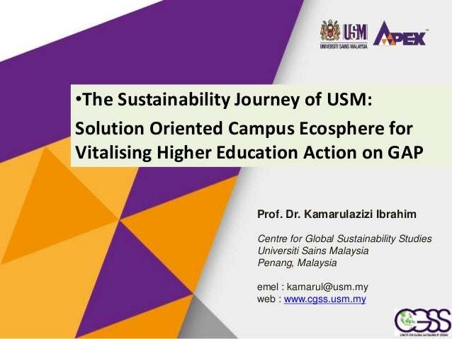 •The Sustainability Journey of USM: Solution Oriented Campus Ecosphere for Vitalising Higher Education Action on GAP Prof....