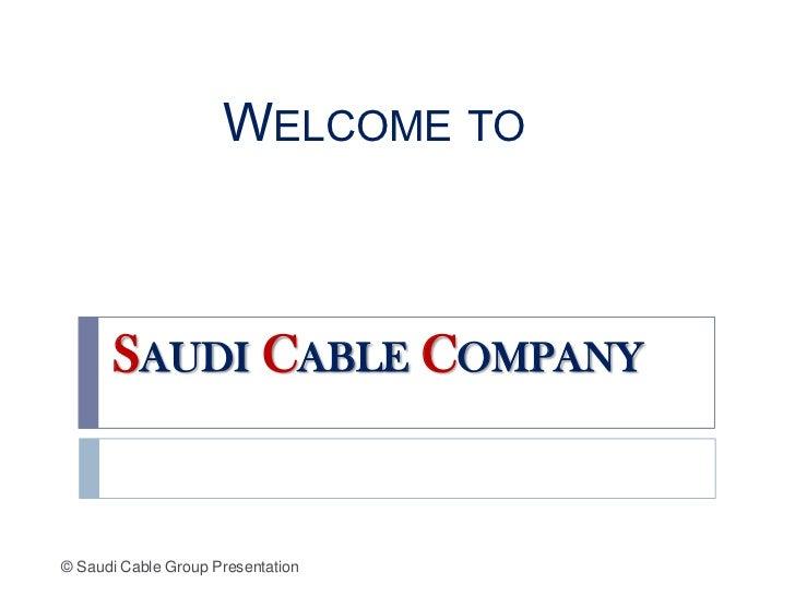 WELCOME TO      SAUDI CABLE COMPANY© Saudi Cable Group Presentation