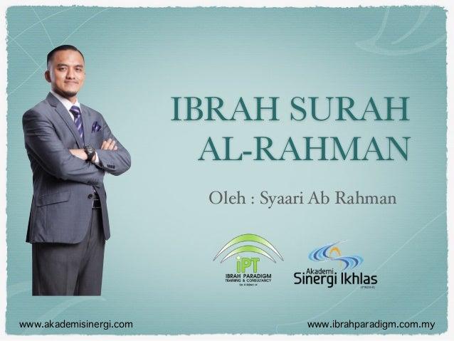 IBRAH SURAH AL-RAHMAN Oleh : Syaari Ab Rahman www.akademisinergi.com www.ibrahparadigm.com.my
