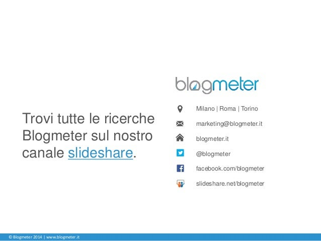 Milano | Roma | Torino marketing@blogmeter.it blogmeter.it @blogmeter facebook.com/blogmeter slideshare.net/blogmeter © Bl...
