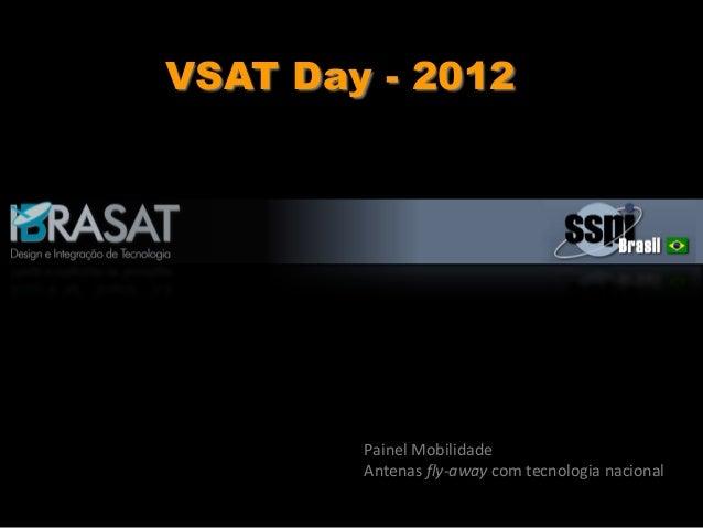 VSAT Day - 2012 Painel Mobilidade Antenas fly-away com tecnologia nacional