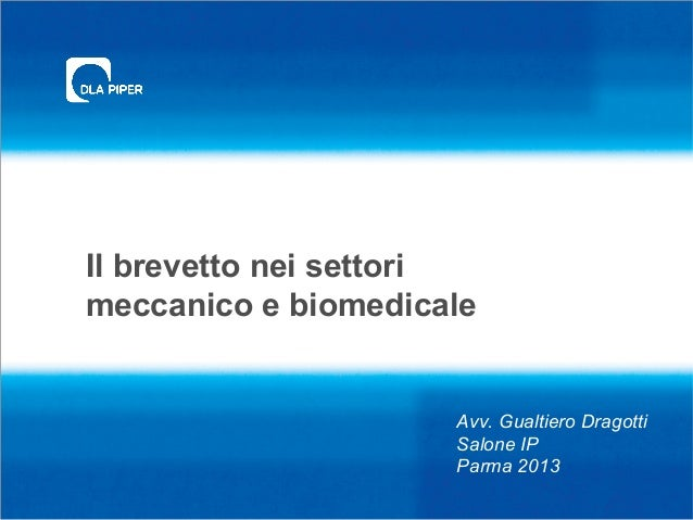 Il brevetto nei settori meccanico e biomedicale Avv. Gualtiero Dragotti Salone IP Parma 2013