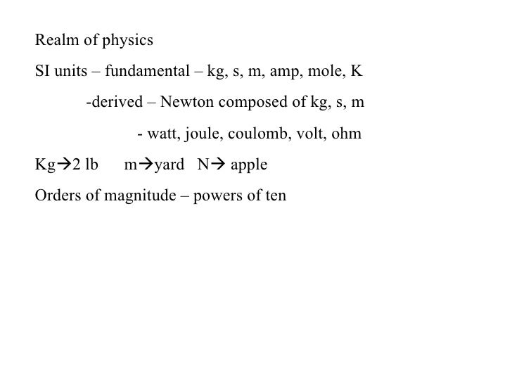 Realm of physicsSI units – fundamental – kg, s, m, amp, mole, K       -derived – Newton composed of kg, s, m              ...